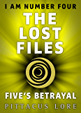 I Am Number Four: The Lost Files: Five's Betrayal (Lorien Legacies: The Lost Files Book 9)