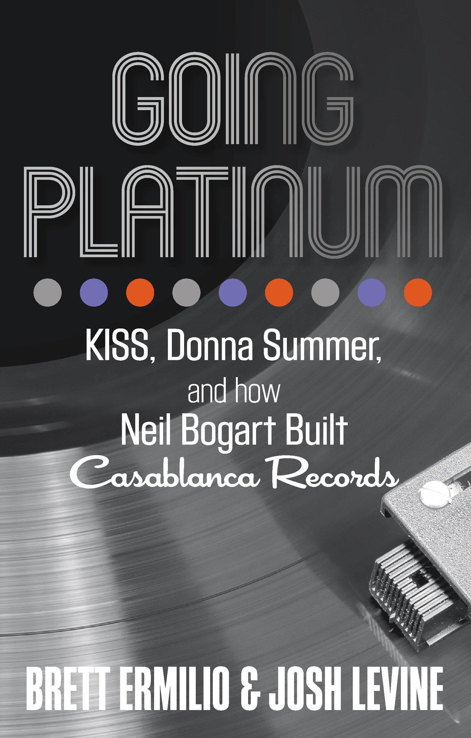 Read Online Going Platinum: KISS, Donna Summer, and How Neil Bogart Built Casablanca Records pdf