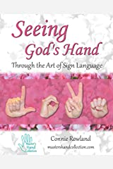 Seeing God's Hand: Through the Art of Sign Language Kindle Edition