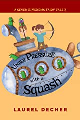 Under Pressure With a Squash: The Multiplication Problem (A Seven Kingdoms Fairy Tale Book 3) Kindle Edition