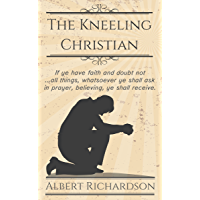 The Kneeling Christian (Updated): If ye have faith and doubt not … all things, whatsoever ye shall ask in prayer, believing, ye shall receive.