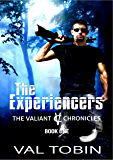 The Experiencers (The Valiant Chronicles Book 1)