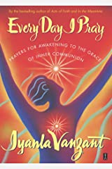 Every Day I Pray: Prayers for Awakening to the Grace of Inner Communion Kindle Edition