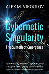 The Cybernetic Singularity: The Syntellect Emergence (The Cybernetic Theory of Mind) Kindle Edition