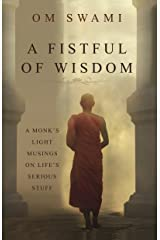 A Fistful of Wisdom: A Monk's Light Musings on Life's Serious Stuff Kindle Edition