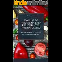 MANUAL DE JARDINERÍA PARA PRINCIPIANTES: HUERTO CASERO: HUERTO CASERO