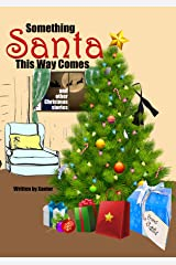 Something Santa This Way Comes and other Christmas Stories: Married by Merry Christmas/The Snowman from Out the Window/Just Passing Through/The Villain from the South Pole/Santa Fever/Christmas Wine Kindle Edition