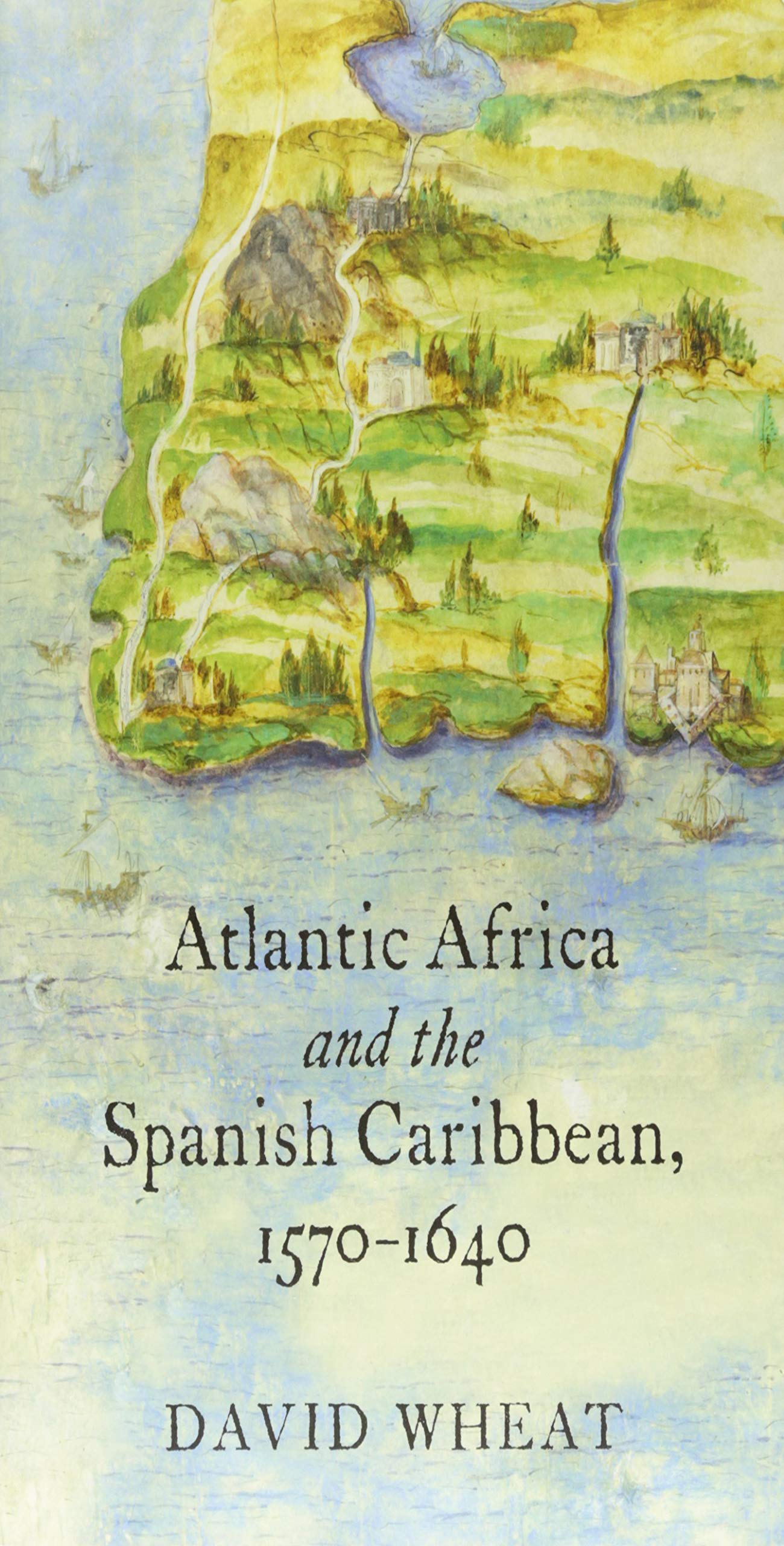 Atlantic Africa and the Spanish Caribbean, 1570-1640 (Published by the Omohundro Institute of Early American History and Culture and the University of North Carolina Press) pdf epub