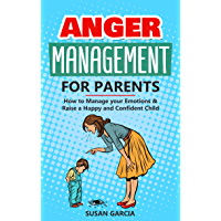 Anger Management for Parents: How to Manage your Emotions & Raise a Happy and Confident Child