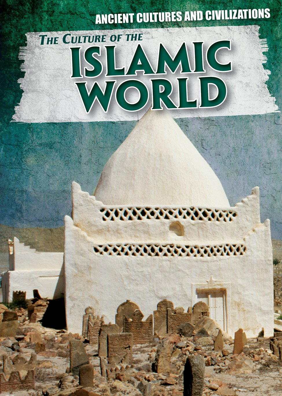 The Culture of the Islamic World (Ancient Cultures and Civilizations)