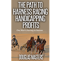 The Path to Harness Racing Handicapping Profits: One Man's Journey to Success (English Edition)