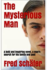 The Mysterious Man: A bold and inspiring novel, a man's search for his family and past Kindle Edition