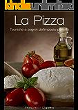 La Pizza - Tecniche e segreti dell'impasto perfetto