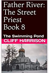 Father River: The Street Priest Book 8: The Swimming Pond (Father River Series) Kindle Edition