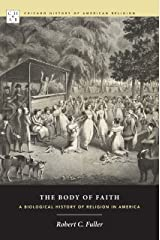 The Body of Faith: A Biological History of Religion in America (Chicago History of American Religion) Hardcover