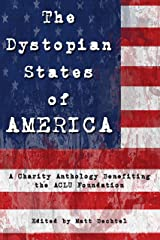 The Dystopian States of AMERICA: A Charity Anthology Benefiting the ACLU Foundation Kindle Edition