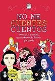 No me cuentes cuentos: 100 mujeres españolas que cambiaron el mundo y el cuento (No ficción ilustrados)
