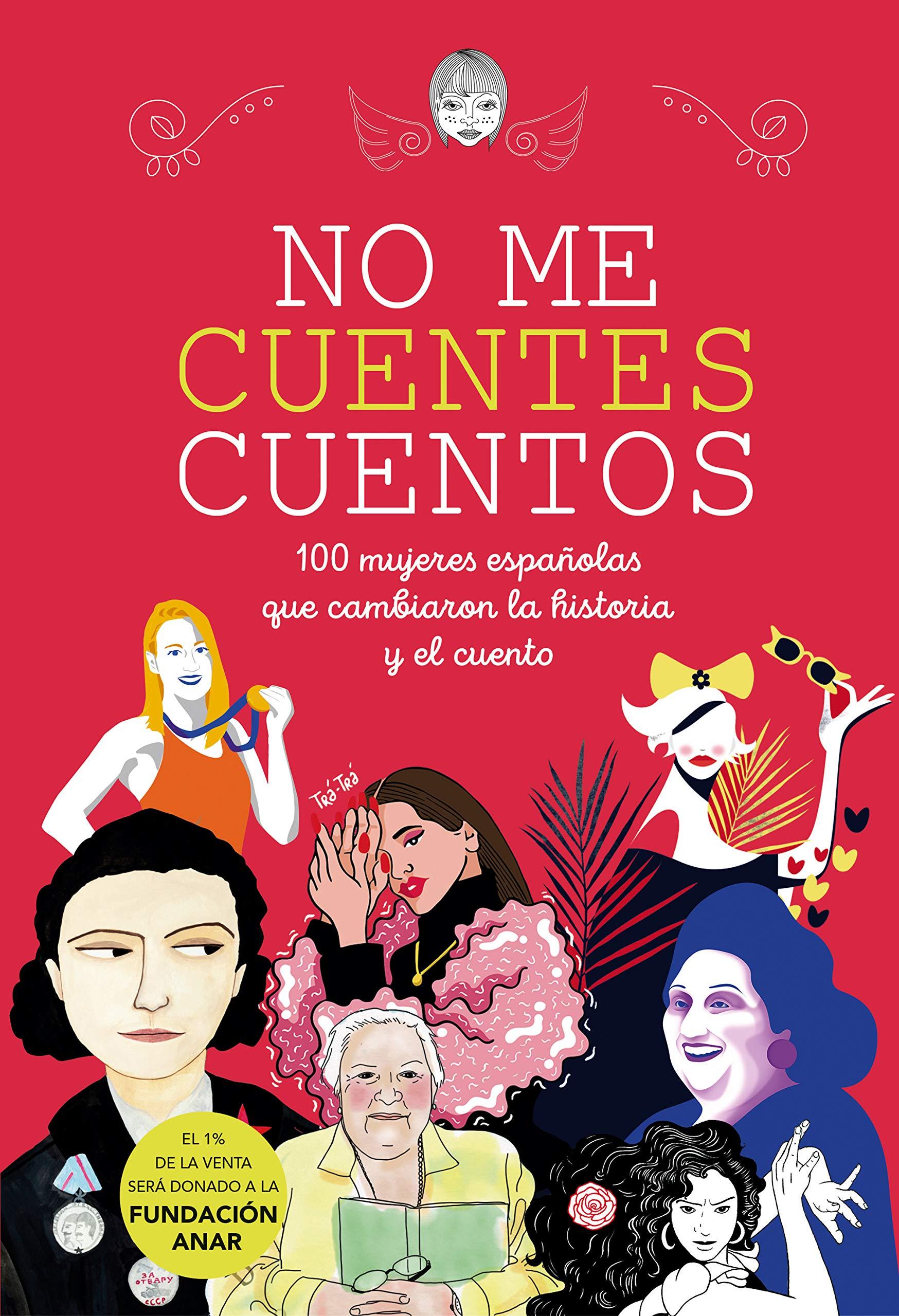 No me cuentes cuentos: 100 mujeres españolas que cambiaron el mundo y el cuento No ficción ilustrados: Amazon.es: Varias autoras, Autores Varios: Libros