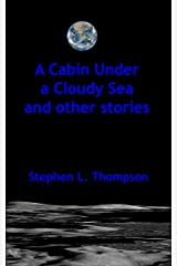 A Cabin Under a Cloudy Sea and other stories Kindle Edition