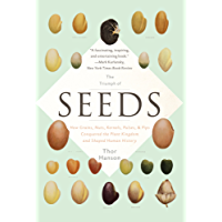 The Triumph of Seeds: How Grains, Nuts, Kernels, Pulses, and Pips Conquered the Plant Kingdom and Shaped Human History (English Edition)