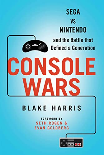 Console Wars: Sega Vs Nintendo - and the Battle that Defined a Generation