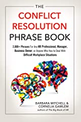 The Conflict Resolution Phrase Book: 2,000+ Phrases For Any HR Professional, Manager, Business Owner, or Anyone Who Has to Deal with Difficult Workplace Situations Kindle Edition