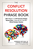 The Conflict Resolution Phrase Book: 2,000+ Phrases For Any HR Professional, Manager, Business Owner, or Anyone Who Has…