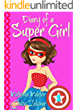 Diary of a SUPER GIRL - Book 1 - The Ups and Downs of Being Super: Books for Girls 9-12 (English Edition)