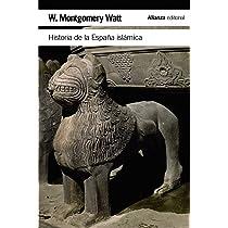 Historia de la España islámica El libro de bolsillo - Historia: Amazon.es: Watt, W. Montgomery, Cachia, P., Elizalde Pérez, José: Libros