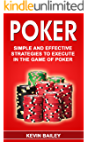 Poker: Simple and Effective Strategies to Execute in the Game of Poker
