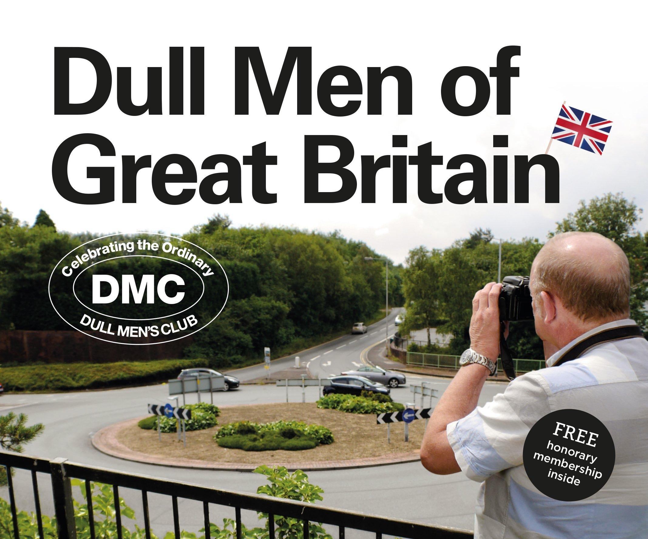 Dull Men of Great Britain: Celebrating the Ordinary (Dull Men's Club)