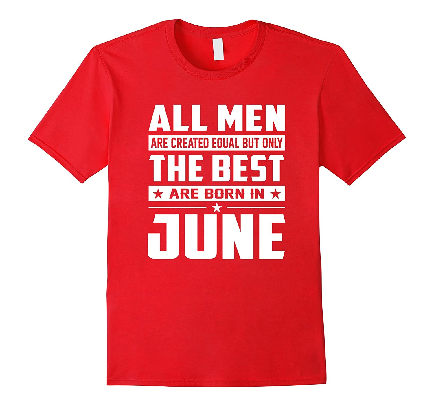All Men Are Created Equal But Only The Best Are Born In June-TD