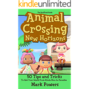 The Unofficial Guide to Animal Crossing: New Horizons: 50 Tips and Tricks to get your Island from to Kinda Nice to…