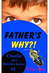 Father's Why?!: Celebrate the Origin of Father's Day with your Family! (Charlie 2015 Holiday Series Book 2) Kindle Edition