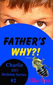 Father's Why?!: Celebrate the Origin of Father's Day with your Family! (Charlie 2015 Holiday Series)