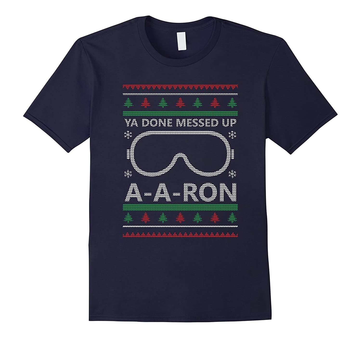 Funny Christmas A-Aron Ya Done Messed Up Shirt-FL