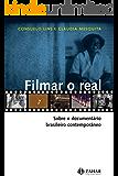 Filmar o real: Sobre o documentário brasileiro contemporâneo