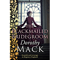 The Blackmailed Bridegroom: Scandal and revenge in Regency England (Dorothy Mack Regency Romances)