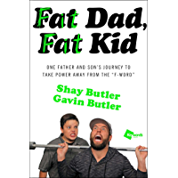 "Fat Dad, Fat Kid: One Father and Son's Journey to Take Power Away from the ""F-Word"" (English Edition)"