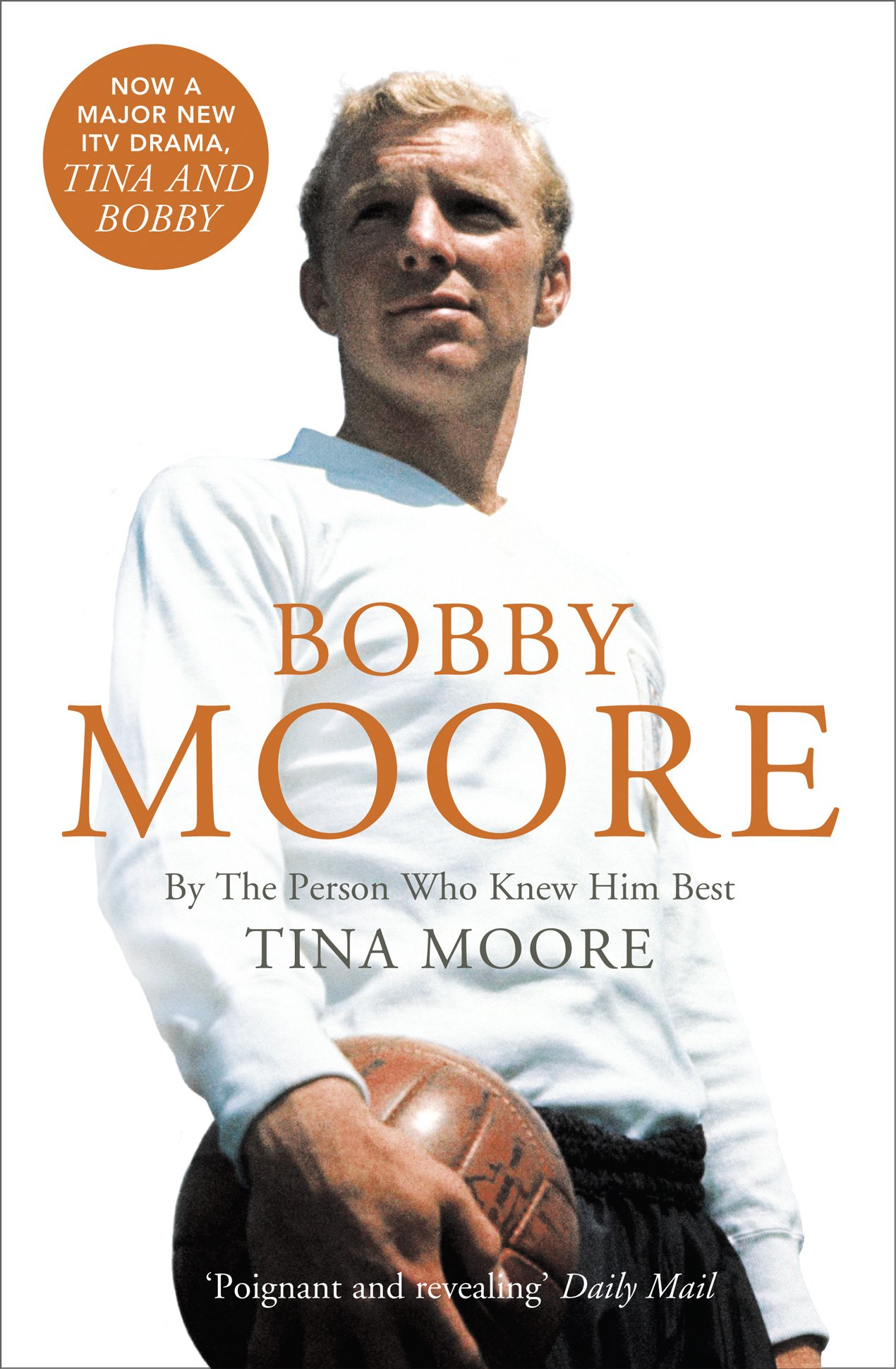 Bobby Moore By the Person Who Knew Him Best Amazon Tina