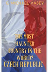 The Czech Republic - The Most Haunted Country in the World? Kindle Edition