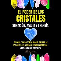 EL PODER DE LOS CRISTALES: SANACIÓN, MAGIA Y ENERGÍA - Mejora tu vida con la magia y poder de los cristales, gemas y…