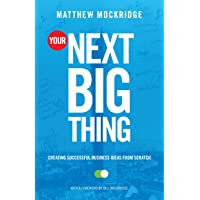 Your Next Big Thing: Creating Successful Business Ideas from Scratch (Entrepreneurship, Building a Small Business, Startups)