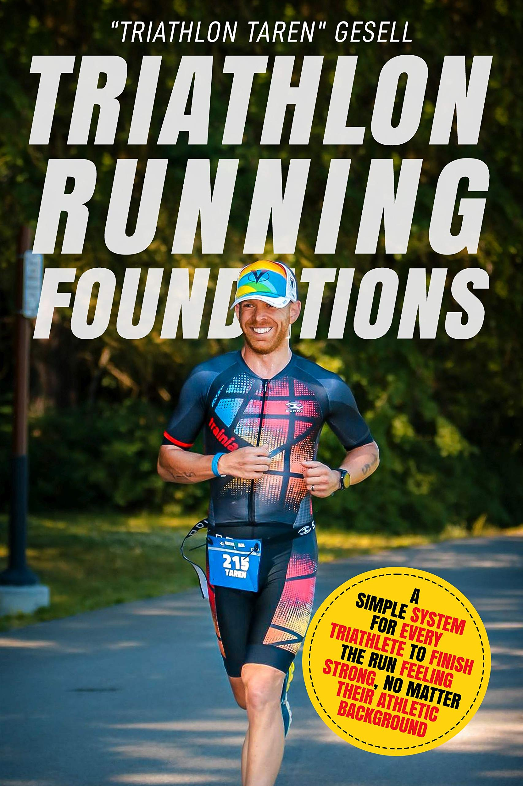 "Triathlon Running Foundations: A Simple System for Every Triathlete to Finish the Run Feeling Strong, No Matter Their Athletic Background por ""Triathlon Taren"" Gesell"