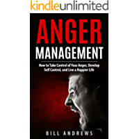 Anger Management: How to Take Control of Your Anger, Develop Self Control, and Live a Happier Life (Part 1- Anger… book cover