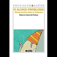 O Aluno-problema: Forma social, ética e inclusão (Coleção Educação & Saúde)