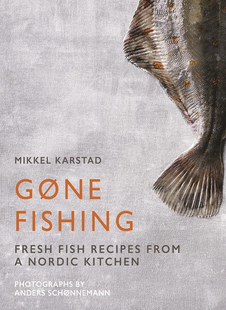 Gone Fishing: From river to lake to coastline and ocean, 80 simple seafood recipes by Mikkel Karstad
