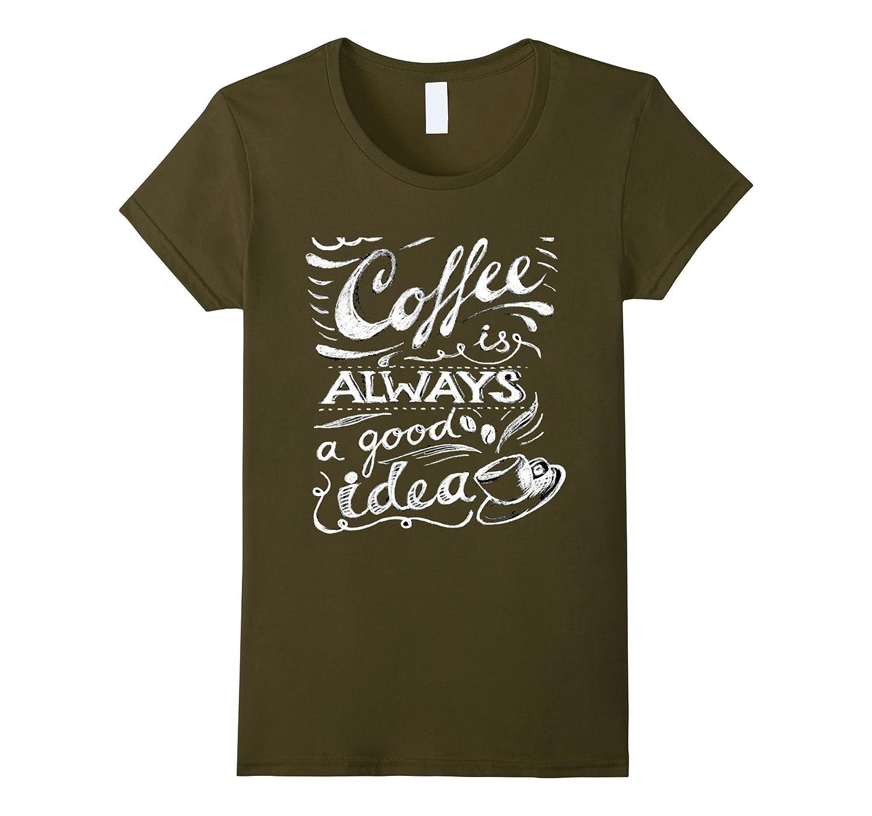 Coffee is Good Idea T-shirt  Coffe Quotes Tshirt