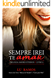 Sempre Irei Te Amar (Trilogia Amores Eternos Livro 3)
