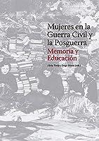 Mujeres En La Guerra Civil Y La Posguerra.